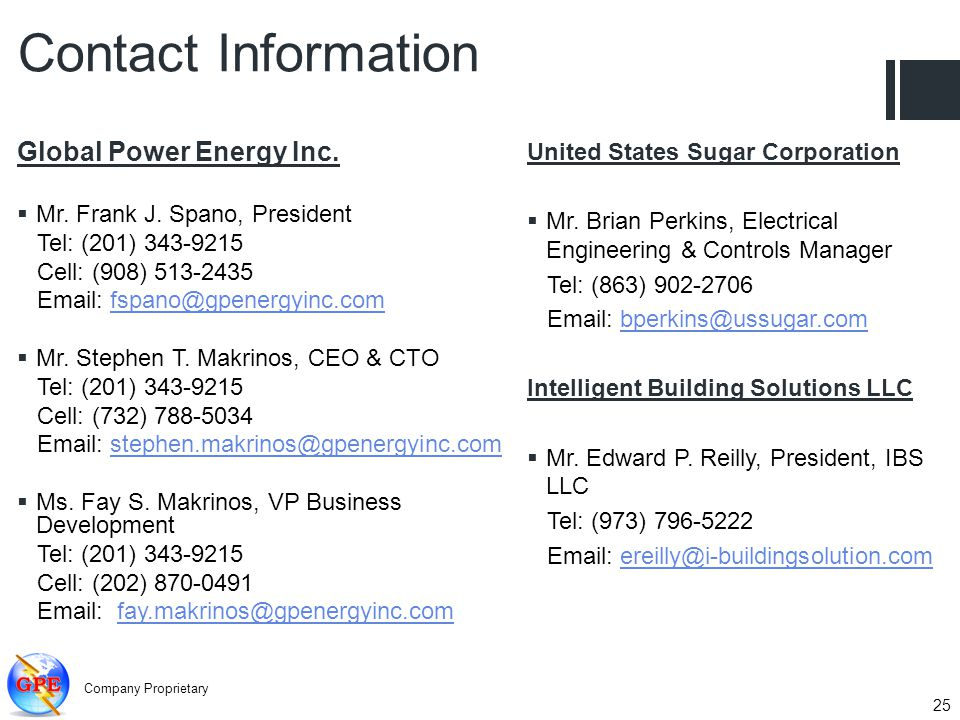 25 Contact Information Global Power Energy Inc. Mr. Frank J. Spano, President Tel: (201) 343-9215 Cell: (908) 513-2435 Email: fspano@gpenergyinc.comfs