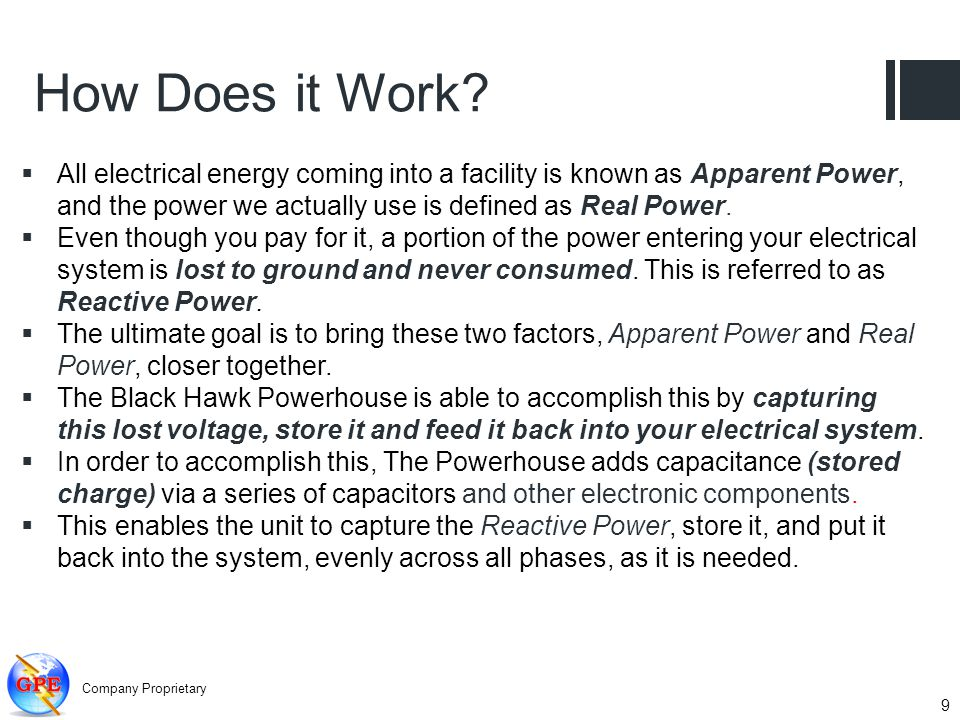 How Does it Work? All electrical energy coming into a facility is known as Apparent Power, and the power we actually use is defined as Real Power. Eve