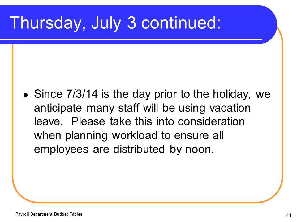 Thursday, July 3 continued: Since 7/3/14 is the day prior to the holiday, we anticipate many staff will be using vacation leave.