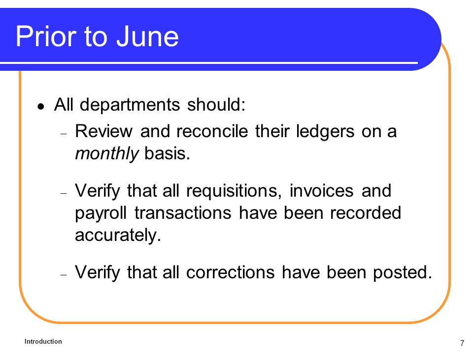 7 Prior to June All departments should: Review and reconcile their ledgers on a monthly basis.