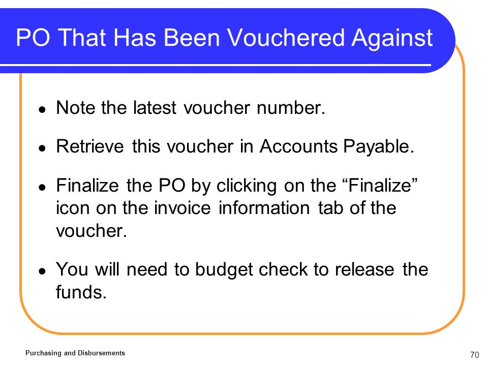 70 PO That Has Been Vouchered Against Note the latest voucher number.