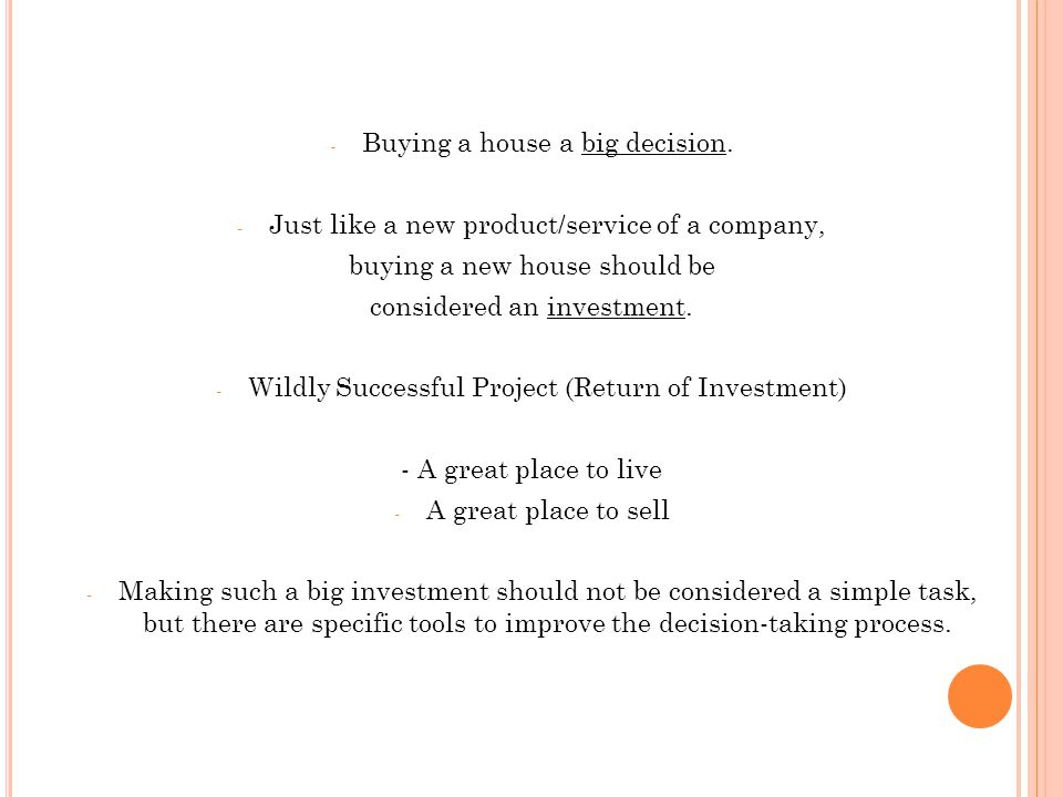 - Buying a house a big decision. - Just like a new product/service of a company, buying a new house should be considered an investment. - Wildly Succe