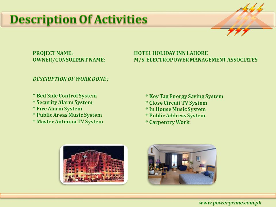 * Bed Side Control System * Security Alarm System * Fire Alarm System * Public Areas Music System * Master Antenna TV System * Key Tag Energy Saving S
