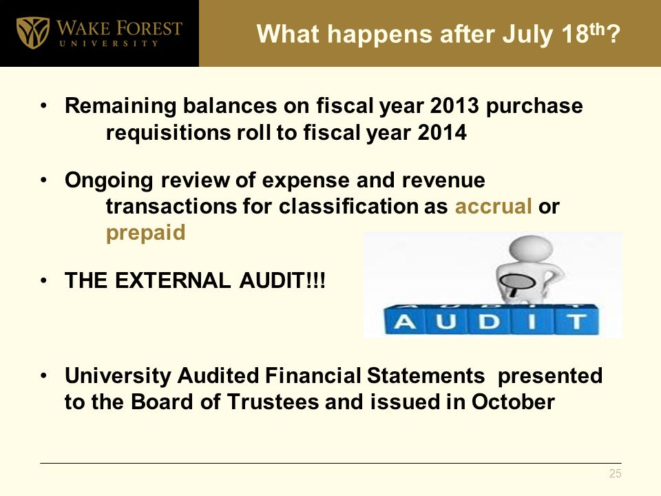 What happens after July 18 th ? Remaining balances on fiscal year 2013 purchase requisitions roll to fiscal year 2014 Ongoing review of expense and re