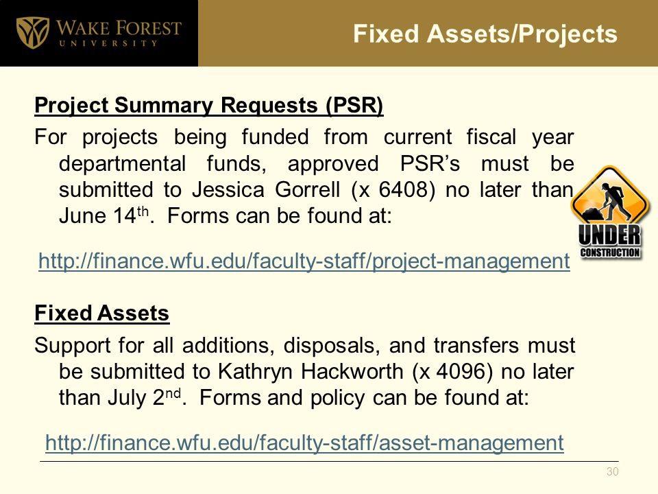 Fixed Assets/Projects Project Summary Requests (PSR) For projects being funded from current fiscal year departmental funds, approved PSRs must be submitted to Jessica Gorrell (x 6408) no later than June 14 th.