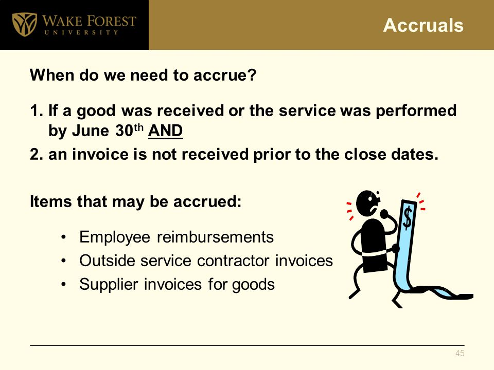 Accruals When do we need to accrue? 1.If a good was received or the service was performed by June 30 th AND 2.an invoice is not received prior to the