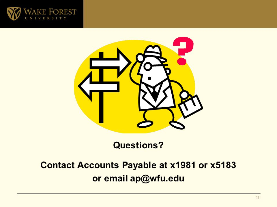 Questions? Contact Accounts Payable at x1981 or x5183 or email ap@wfu.edu 49
