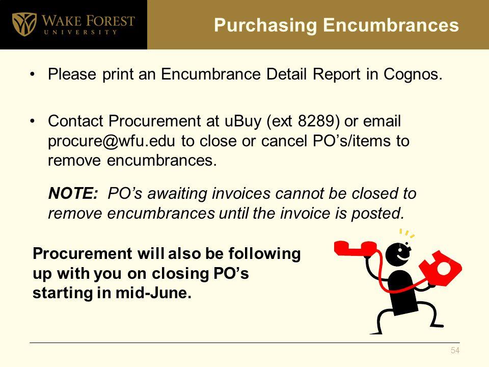 Purchasing Encumbrances Please print an Encumbrance Detail Report in Cognos.
