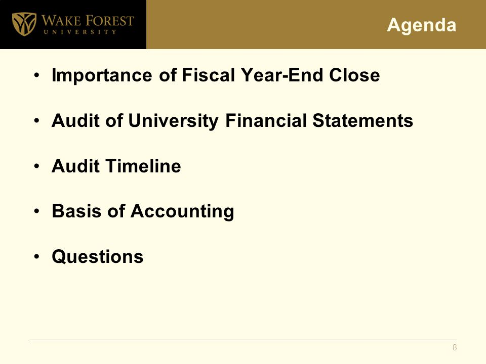 Agenda Importance of Fiscal Year-End Close Audit of University Financial Statements Audit Timeline Basis of Accounting Questions 8