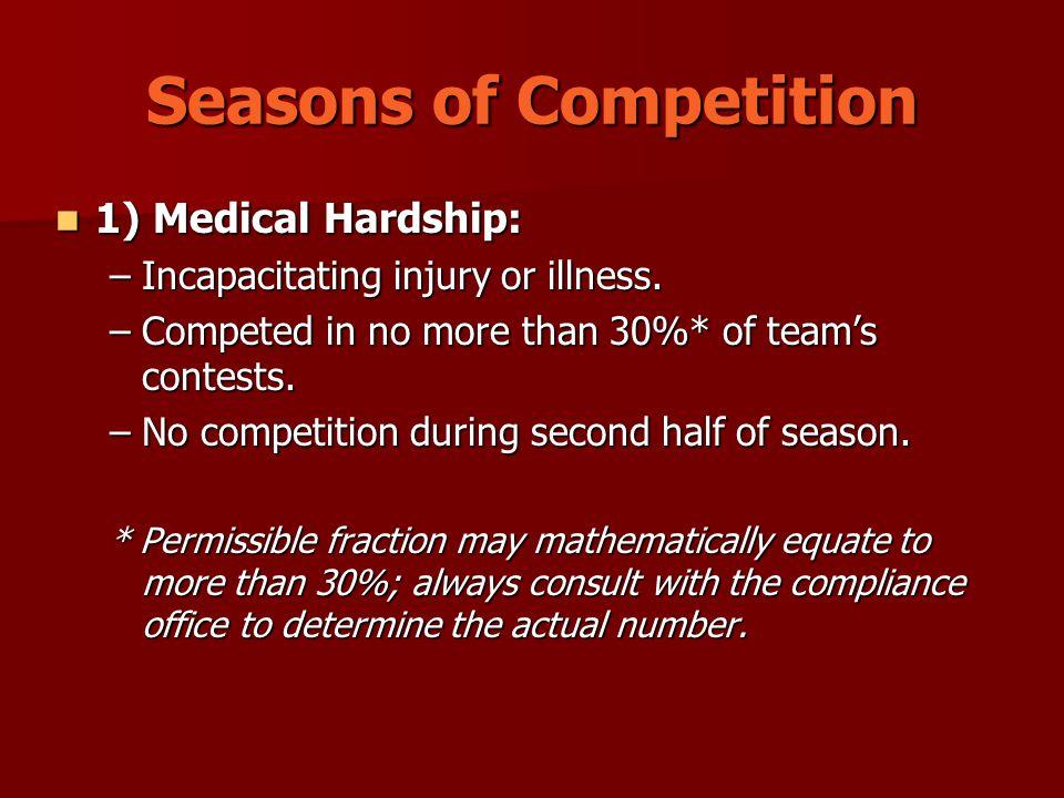 Seasons of Competition 1) Medical Hardship: 1) Medical Hardship: –Incapacitating injury or illness.