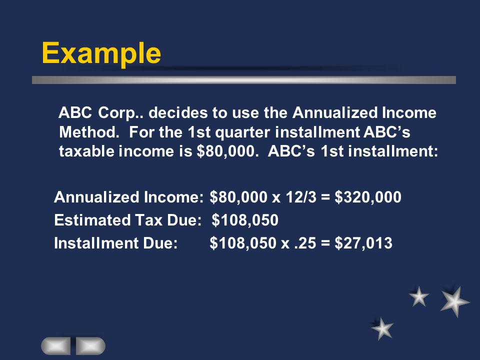 Example ABC Corp.. decides to use the Annualized Income Method.