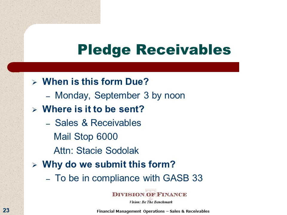 23 Financial Management Operations – Sales & Receivables Pledge Receivables When is this form Due.