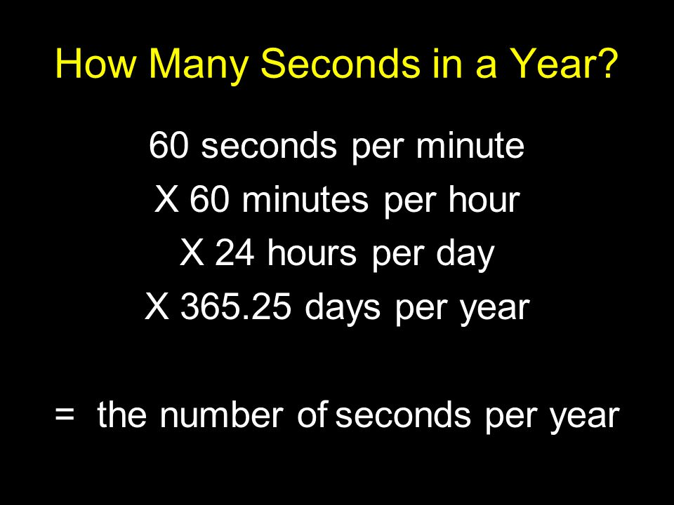 How Many Seconds in a Year? 60 seconds per minute X 60 minutes per hour X 24 hours per day X 365.25 days per year = the number of seconds per year