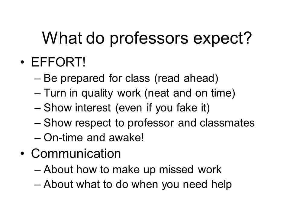 What do professors expect. EFFORT.