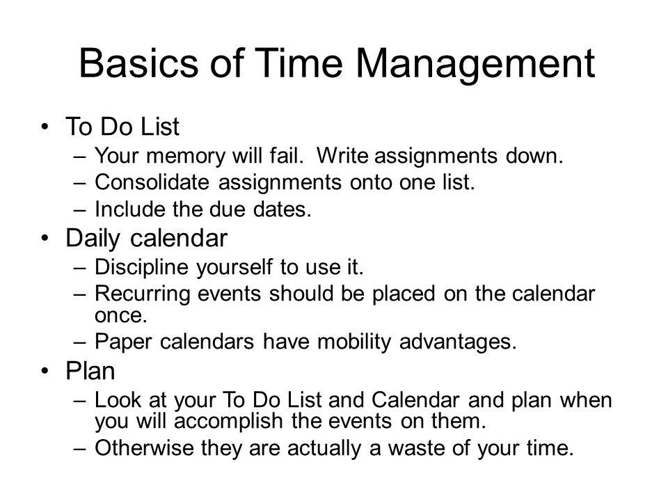 Basics of Time Management To Do List –Your memory will fail.