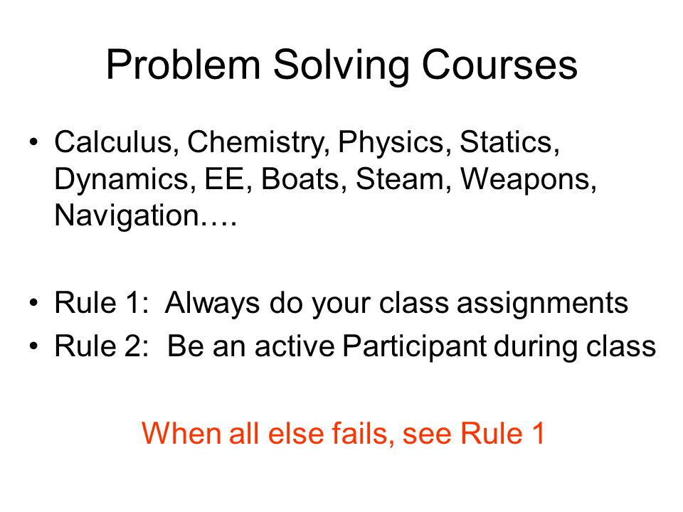 Problem Solving Courses Calculus, Chemistry, Physics, Statics, Dynamics, EE, Boats, Steam, Weapons, Navigation….