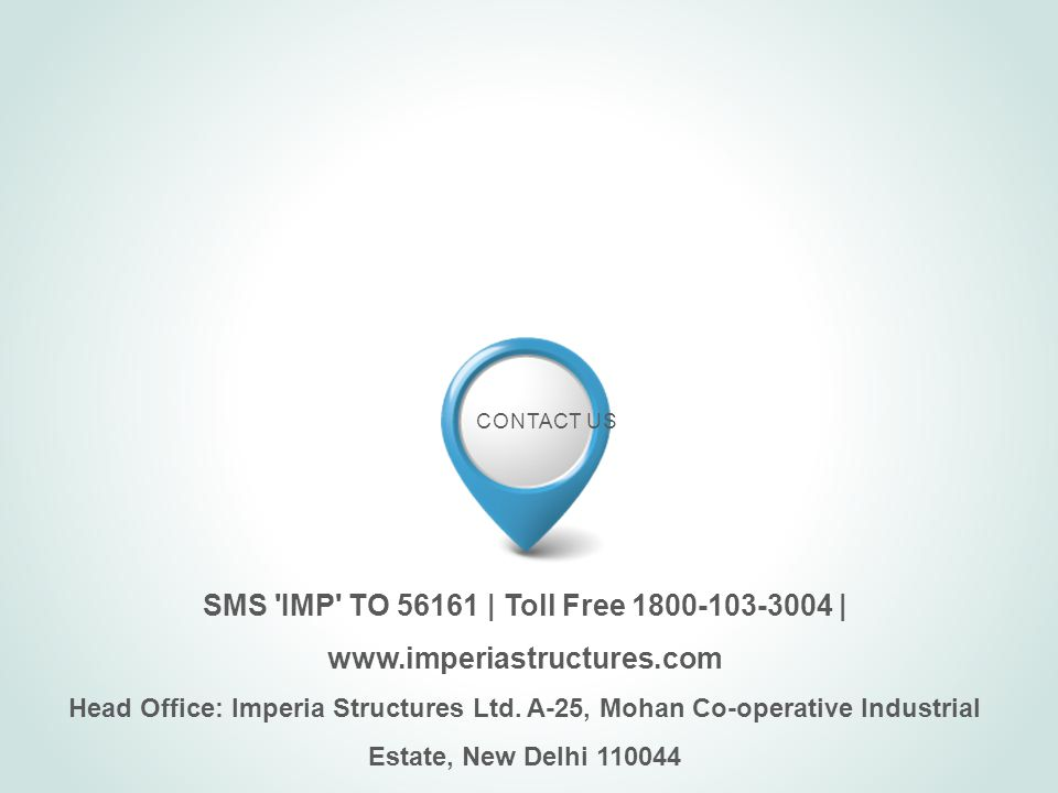 CONTACT US SMS IMP TO 56161 | Toll Free 1800-103-3004 | www.imperiastructures.com Head Office: Imperia Structures Ltd.