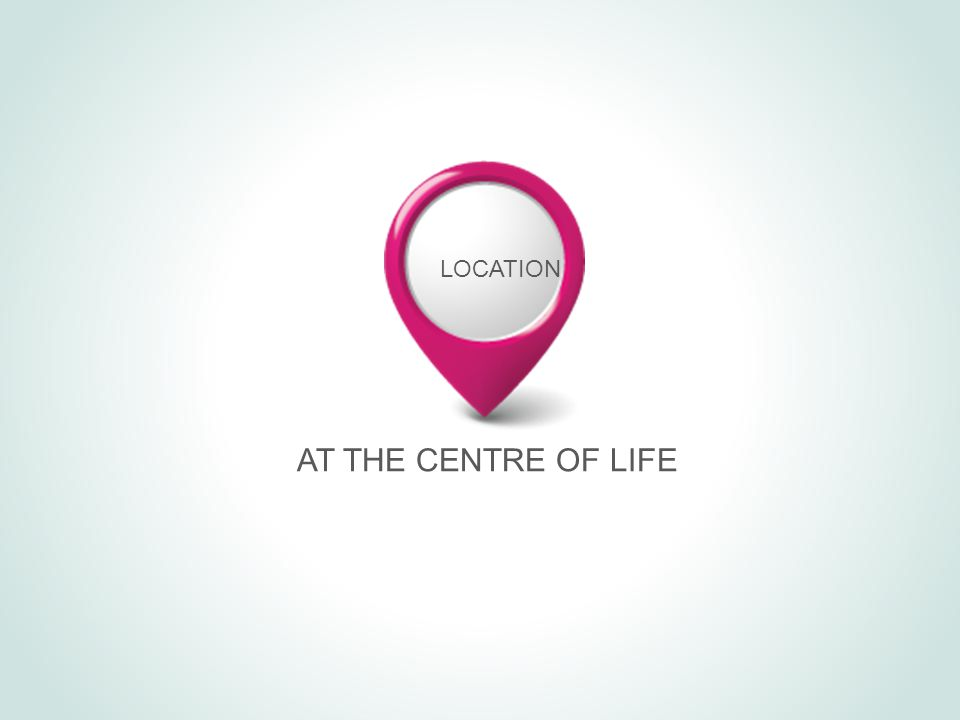 LOCATION AT THE CENTRE OF LIFE