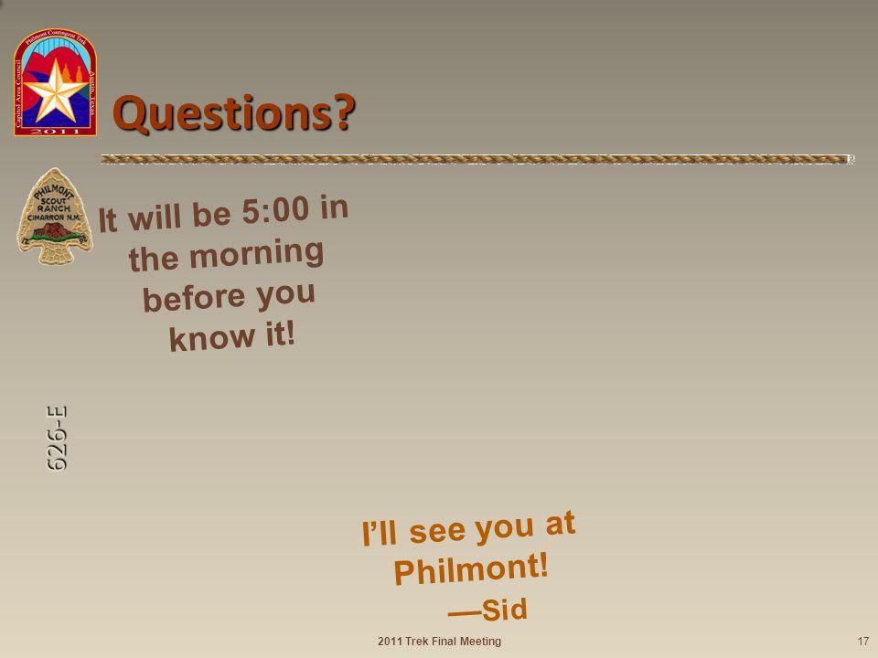 626-E Questions. 2011 Trek Final Meeting17 Philmont.