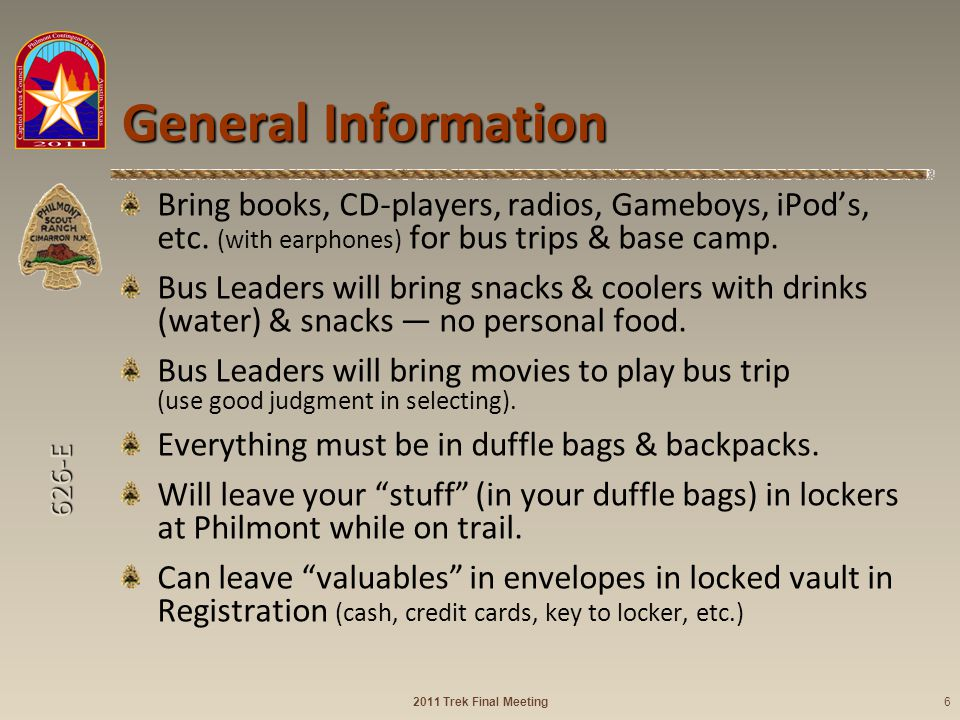 626-E General Information Bring books, CD-players, radios, Gameboys, iPods, etc. (with earphones) for bus trips & base camp. Bus Leaders will bring sn