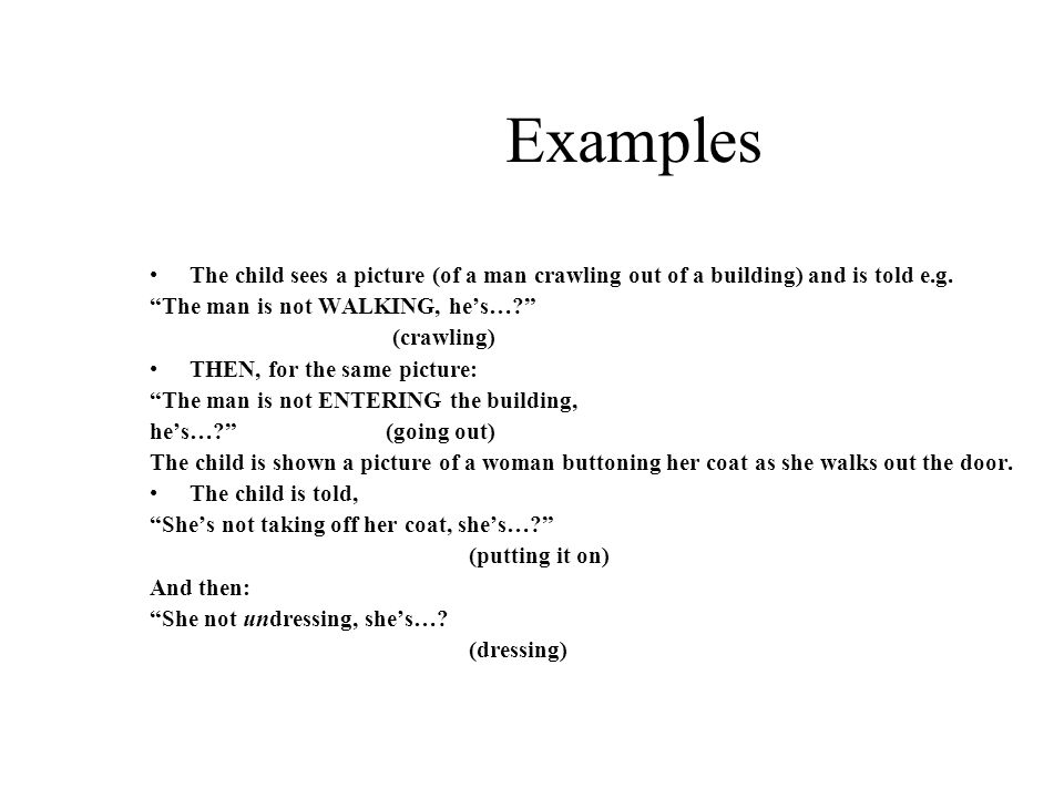 Examples The child sees a picture (of a man crawling out of a building) and is told e.g.