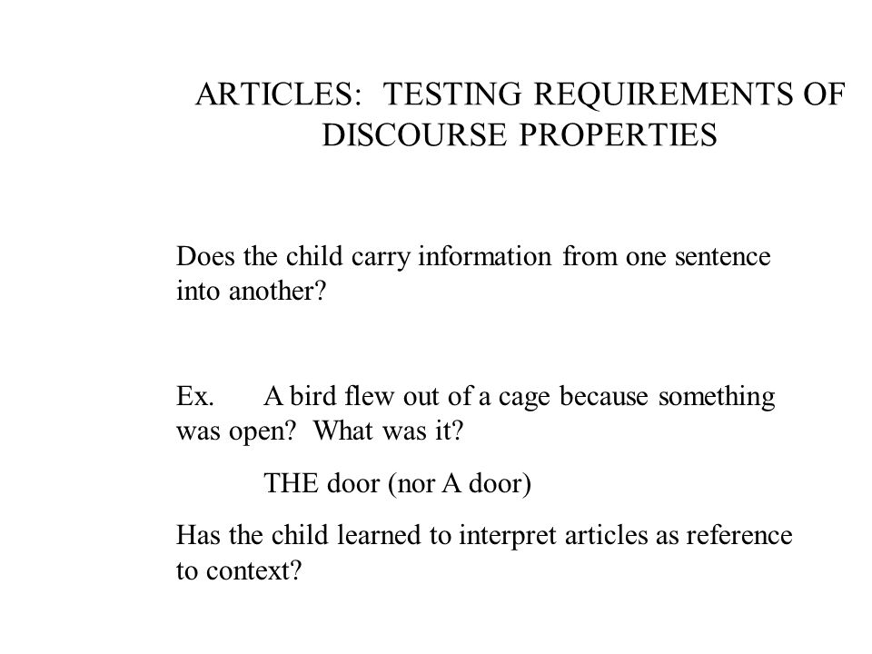 ARTICLES: TESTING REQUIREMENTS OF DISCOURSE PROPERTIES Does the child carry information from one sentence into another.