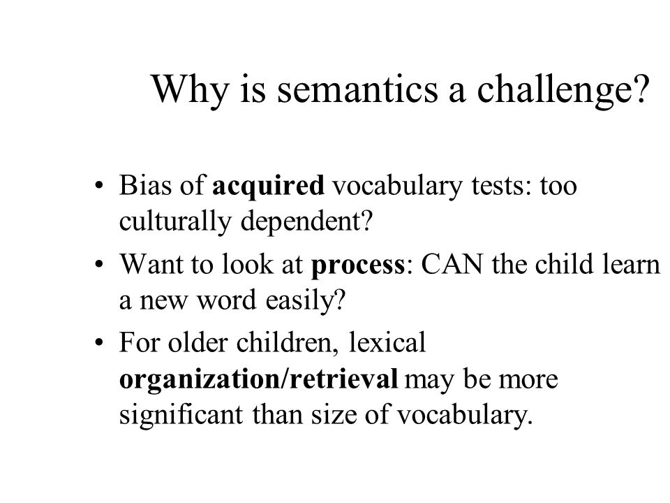 Why is semantics a challenge. Bias of acquired vocabulary tests: too culturally dependent.