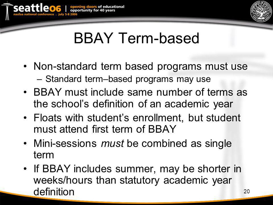 20 BBAY Term-based Non-standard term based programs must use –Standard term–based programs may use BBAY must include same number of terms as the schoo