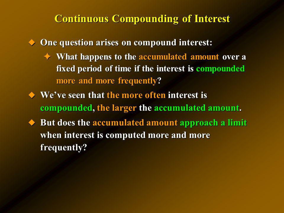 One question arises on compound interest: One question arises on compound interest: What happens to the accumulated amount over a fixed period of time