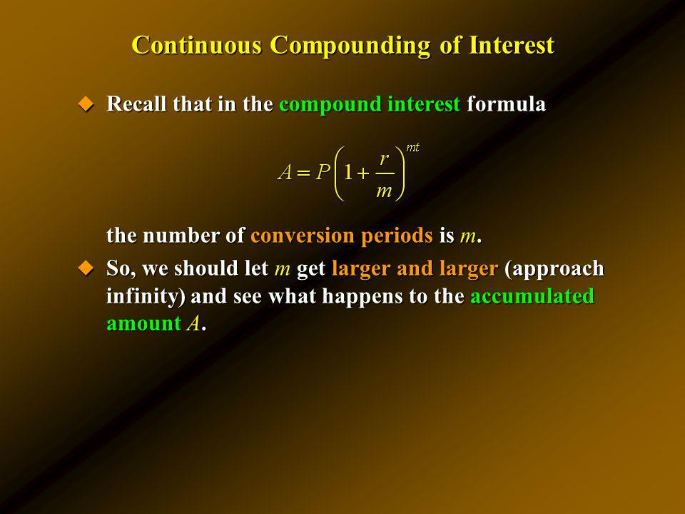 Recall that in the compound interest formula Recall that in the compound interest formula the number of conversion periods is m. So, we should let m g