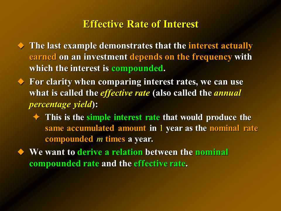 Effective Rate of Interest The last example demonstrates that the interest actually earned on an investment depends on the frequency with which the in