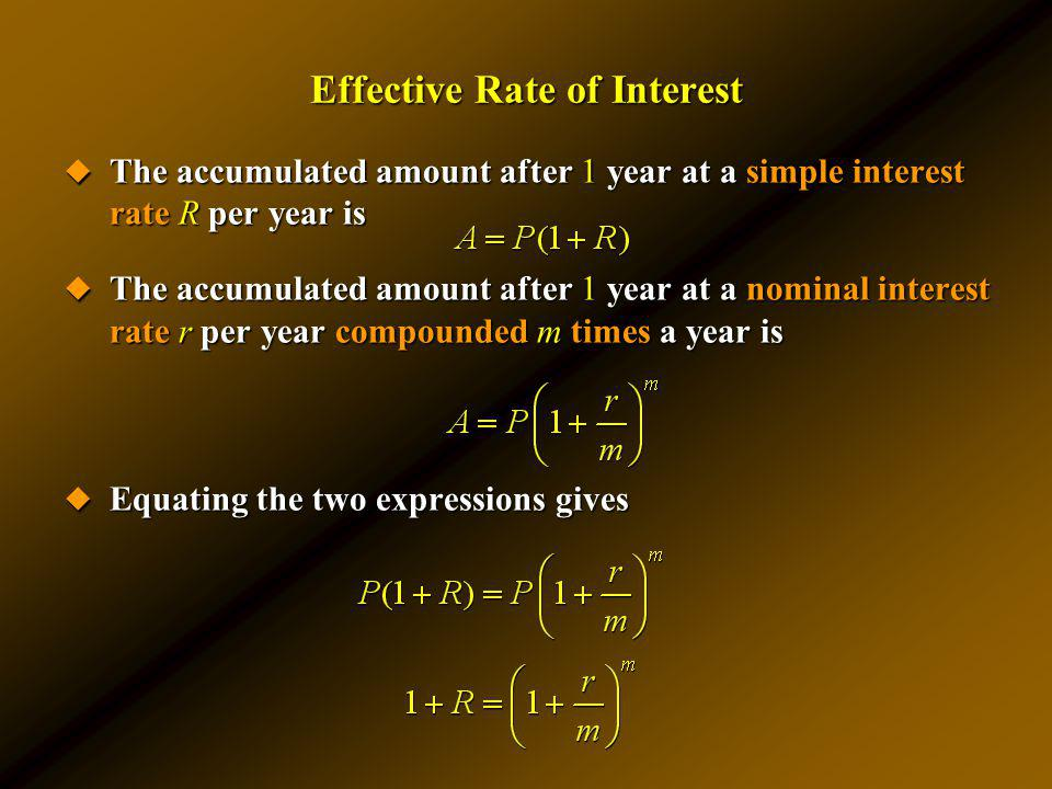 Effective Rate of Interest The accumulated amount after 1 year at a simple interest rate R per year is The accumulated amount after 1 year at a simple