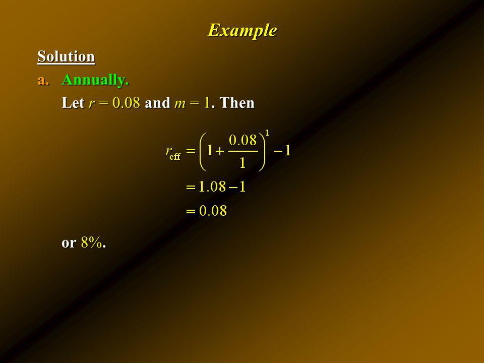 ExampleSolution a.Annually. Let r = 0.08 and m = 1. Then or 8%.