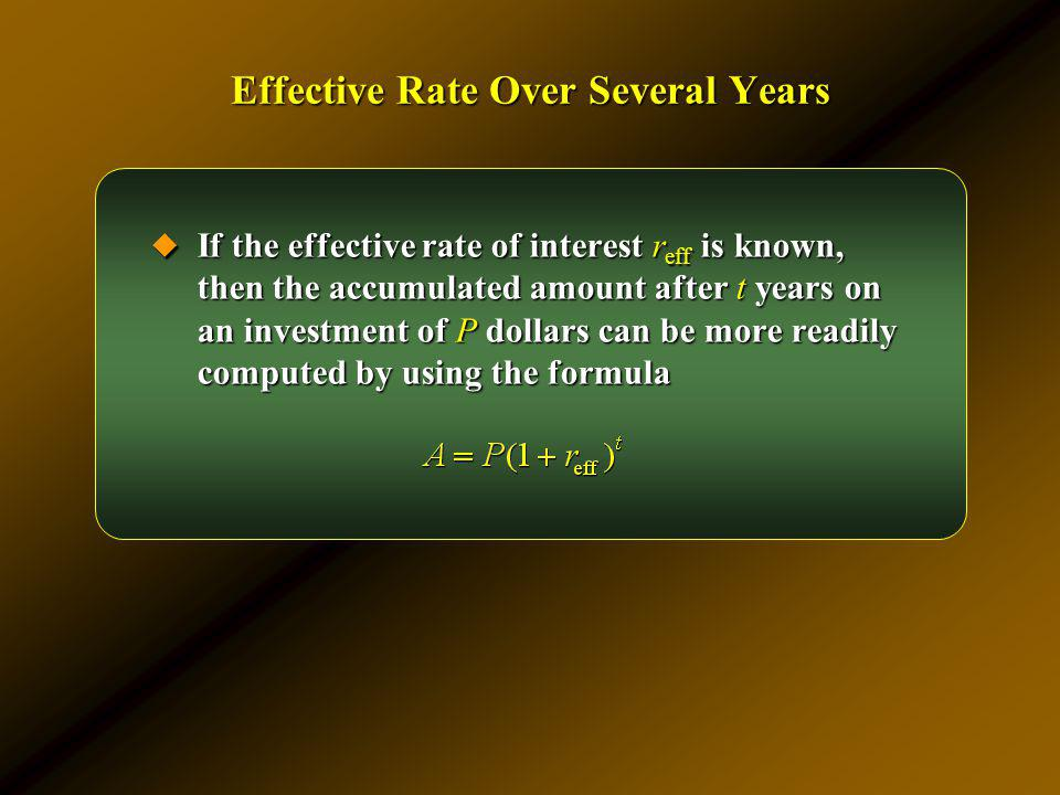 Effective Rate Over Several Years If the effective rate of interest r eff is known, then the accumulated amount after t years on an investment of P do
