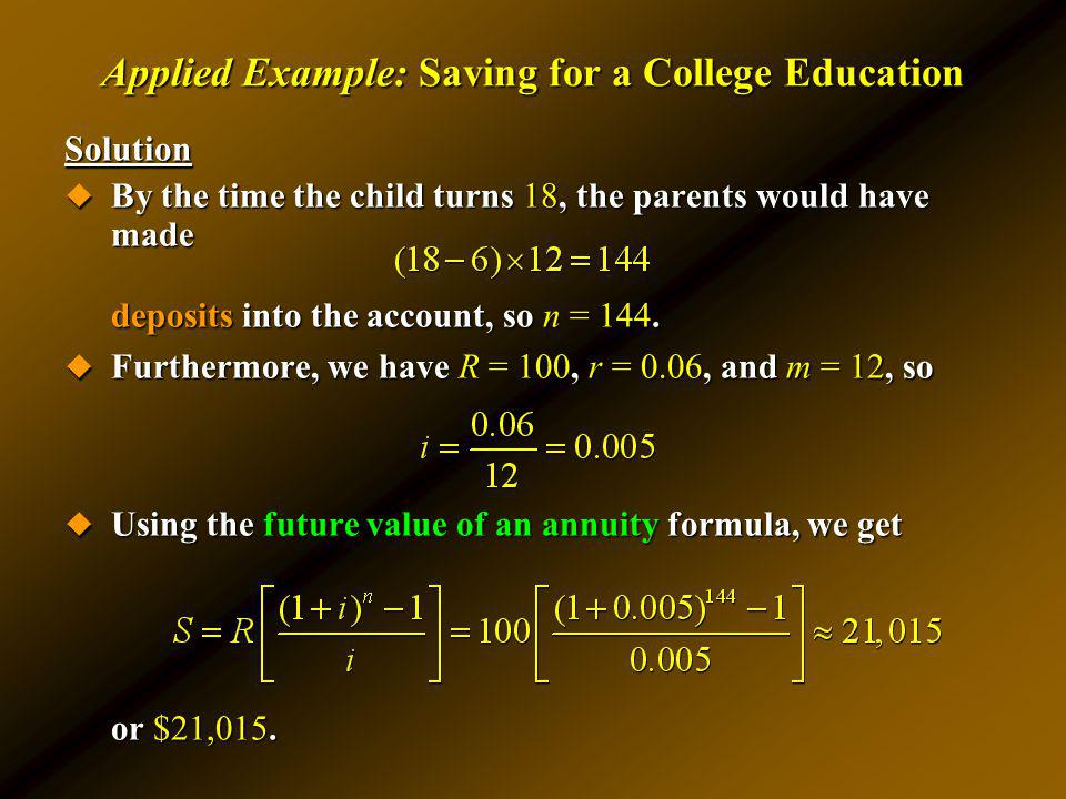 Applied Example: Saving for a College Education Solution By the time the child turns 18, the parents would have made By the time the child turns 18, t