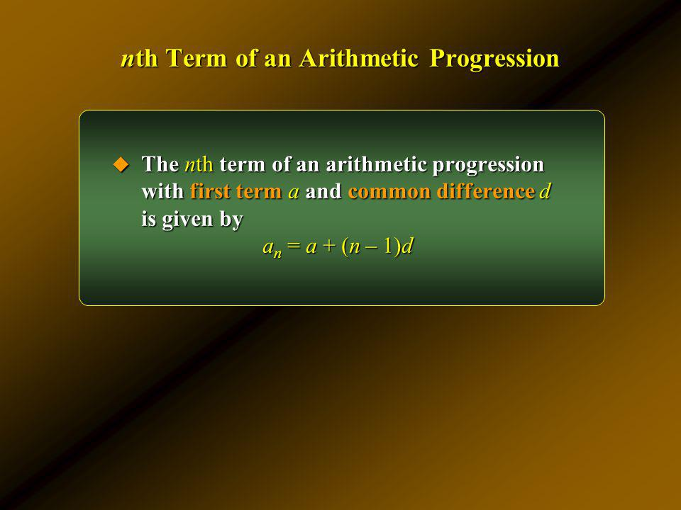 nth Term of an Arithmetic Progression The nth term of an arithmetic progression with first term a and common difference d is given by The nth term of