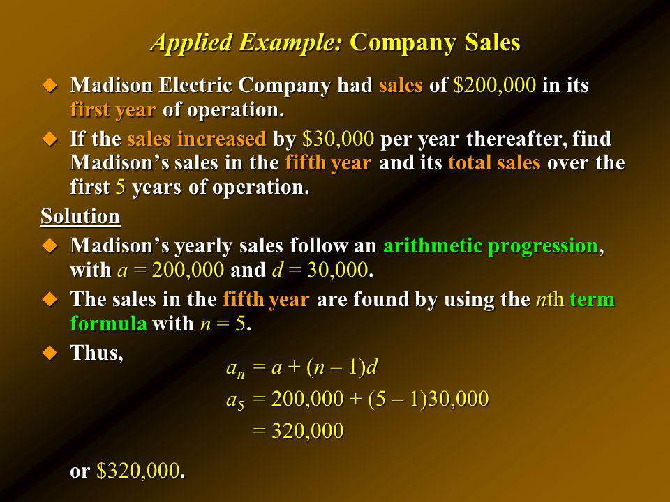 Applied Example: Company Sales Madison Electric Company had sales of $200,000 in its first year of operation. Madison Electric Company had sales of $2