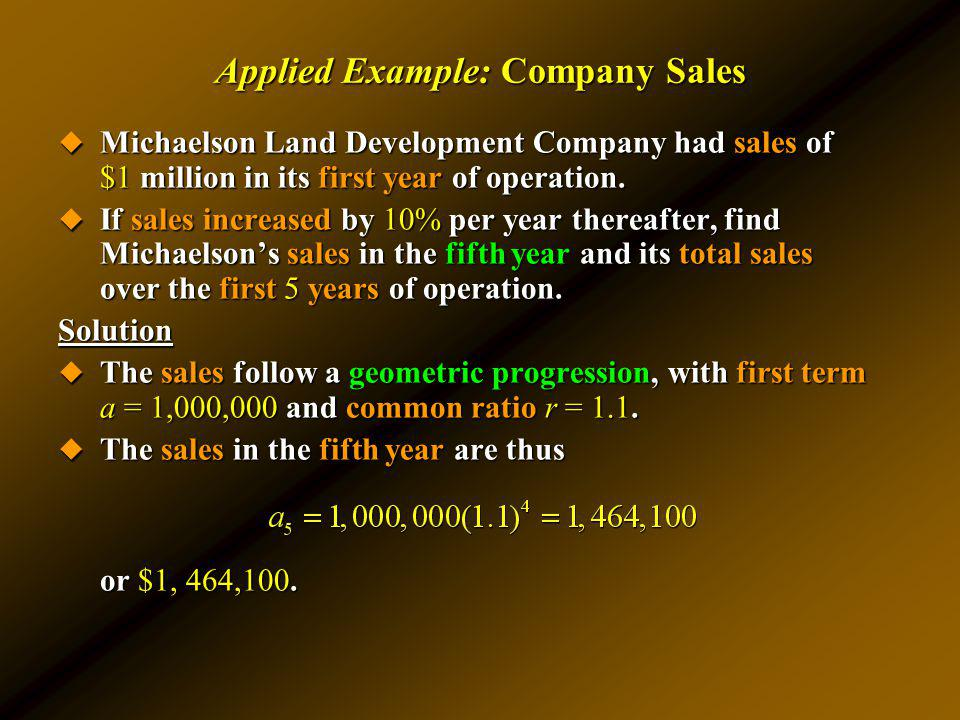 Applied Example: Company Sales Michaelson Land Development Company had sales of $1 million in its first year of operation. Michaelson Land Development