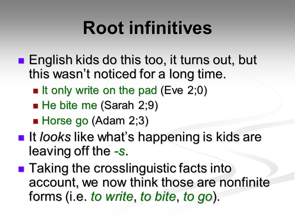 Root infinitives English kids do this too, it turns out, but this wasnt noticed for a long time. English kids do this too, it turns out, but this wasn