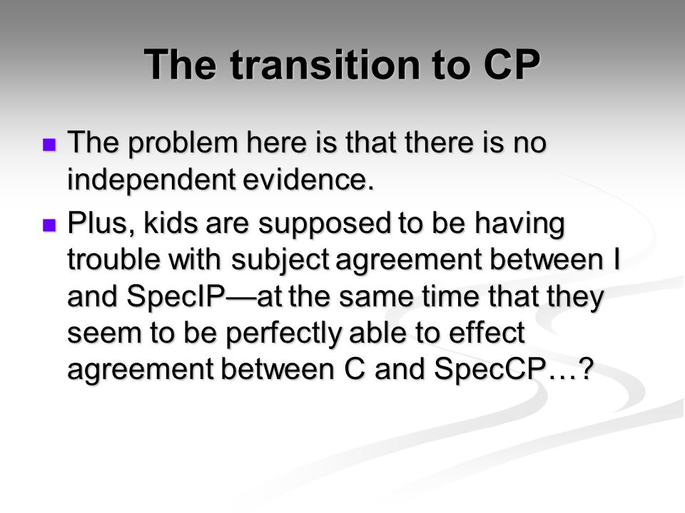 The transition to CP The problem here is that there is no independent evidence. The problem here is that there is no independent evidence. Plus, kids