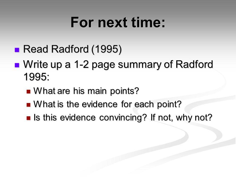 For next time: Read Radford (1995) Read Radford (1995) Write up a 1-2 page summary of Radford 1995: Write up a 1-2 page summary of Radford 1995: What