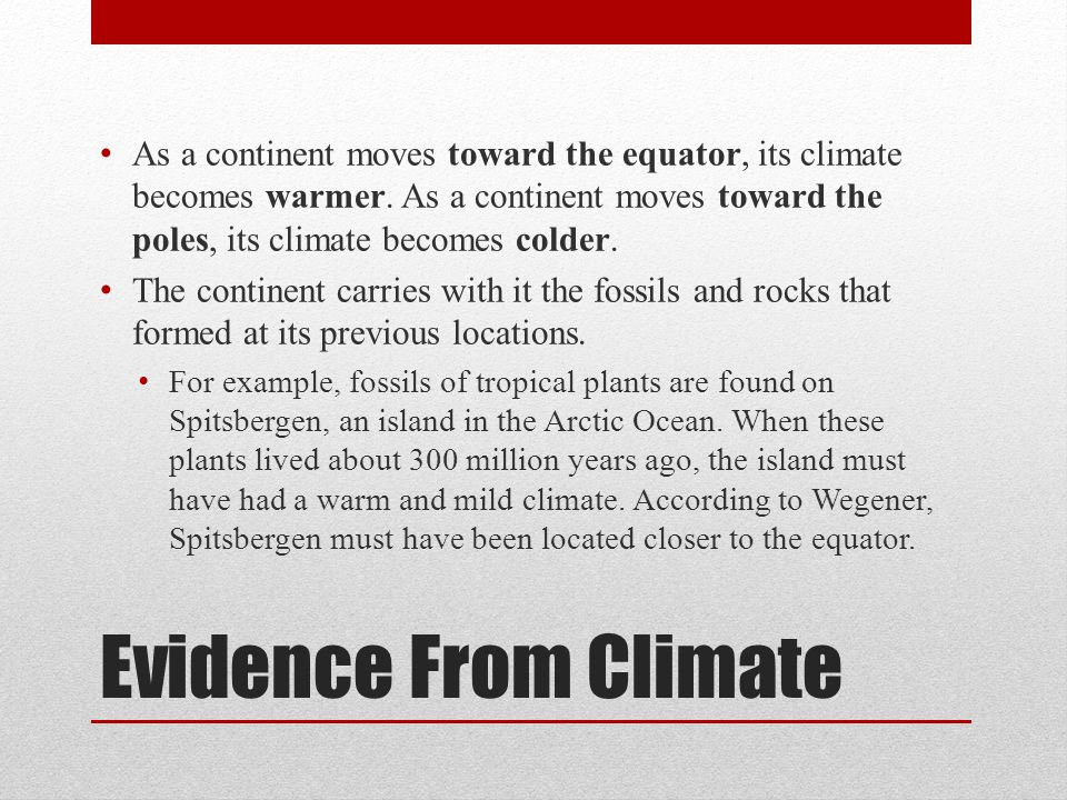 Evidence From Climate As a continent moves toward the equator, its climate becomes warmer. As a continent moves toward the poles, its climate becomes