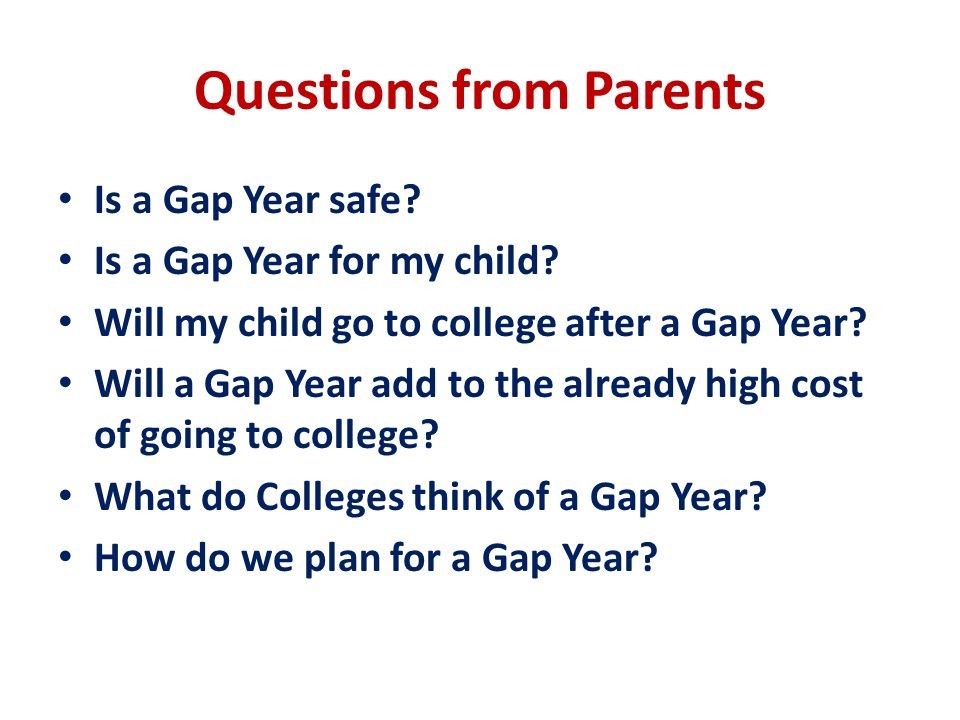 Questions from Parents Is a Gap Year safe. Is a Gap Year for my child.