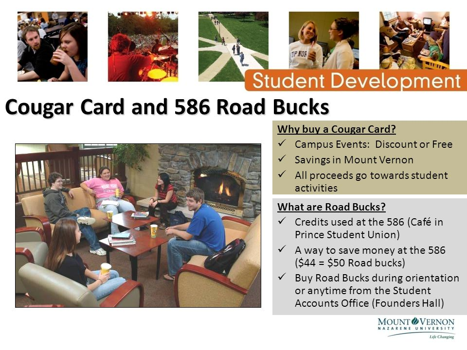 Cougar Card and 586 Road Bucks Why buy a Cougar Card? Campus Events: Discount or Free Savings in Mount Vernon All proceeds go towards student activiti