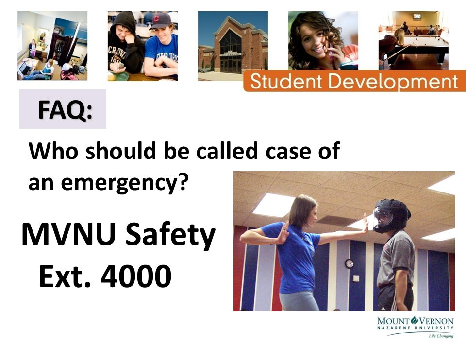 FAQ: FAQ: Who should be called case of an emergency MVNU Safety Ext. 4000