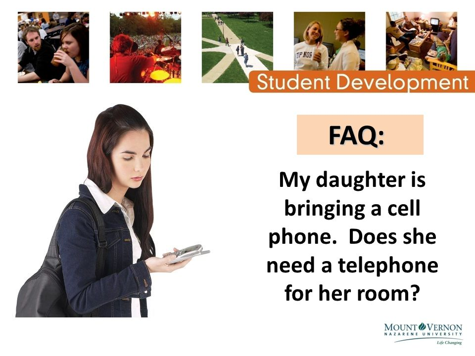 FAQ: FAQ: My daughter is bringing a cell phone. Does she need a telephone for her room?