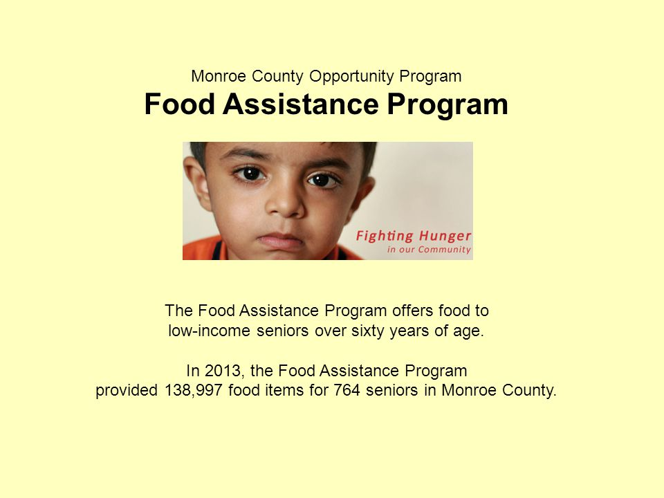Monroe County Opportunity Program Food Assistance Program The Food Assistance Program offers food to low-income seniors over sixty years of age. In 20
