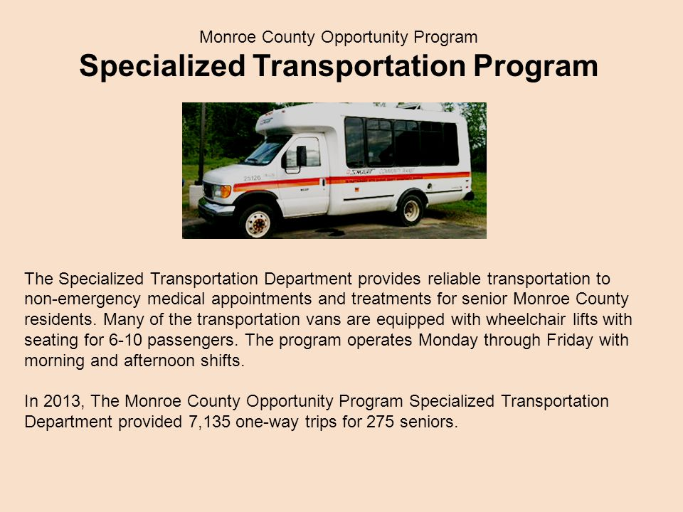 Monroe County Opportunity Program Specialized Transportation Program The Specialized Transportation Department provides reliable transportation to non-emergency medical appointments and treatments for senior Monroe County residents.