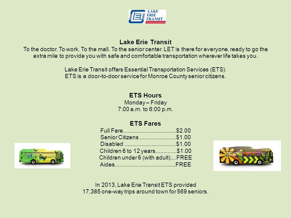 Lake Erie Transit To the doctor. To work. To the mall. To the senior center. LET is there for everyone, ready to go the extra mile to provide you with