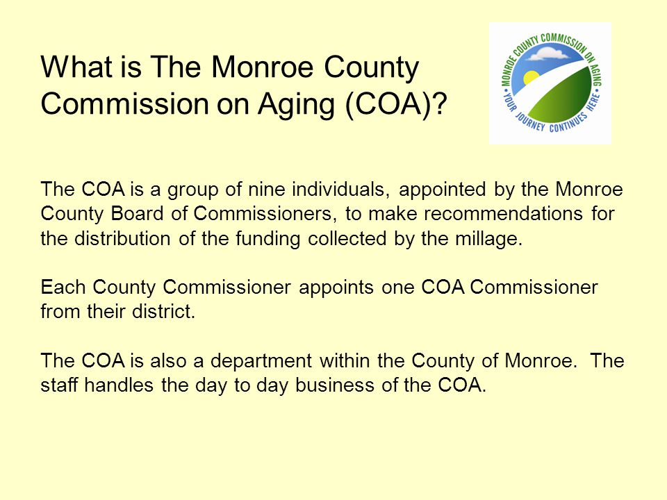 What is The Monroe County Commission on Aging (COA)? The COA is a group of nine individuals, appointed by the Monroe County Board of Commissioners, to